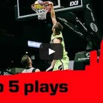 top-5-plays-fiba-3x3-world-tour-final