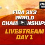 fiba-3x3-world-championsips-day1-livestreaming